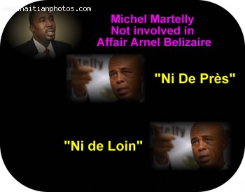 Michel Martelly, I am not invloved in Affair Arnel Belizaire Ni de Pres ni de Loin