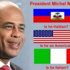 Do you think Michel Martelly is Haitian, American or Italian