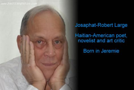 Josaphat-Robert Large, Haitian-American poet,  novelist and art critic