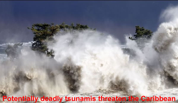 Potentially deadly tsunamis threaten the Caribbean