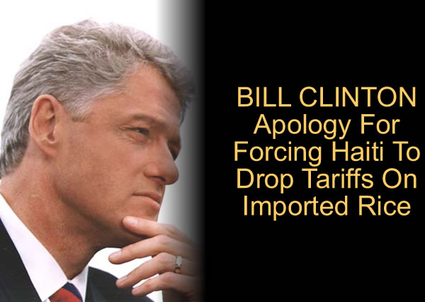 BILL CLINTON Apology For Forcing Haiti To Drop Tariffs On Imported Rice