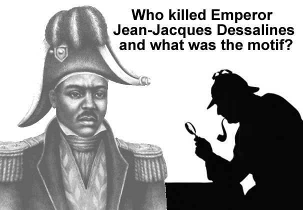 Who killed Emperor Jean-Jacques Dessalines, what was the motif?
