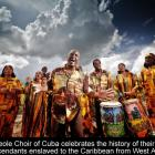 The Creole Choir of Cuba celebrate the history of their Haitian descendants