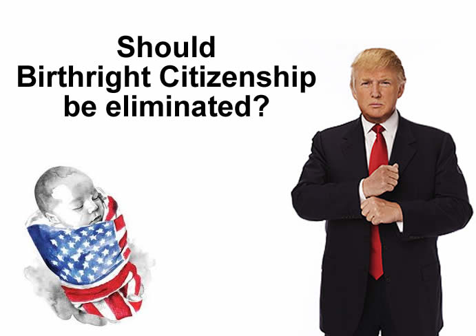 Should birthright citizenship be eliminated in the US?
