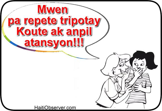 Mwen pa repete tripotay se konsa koute Ak anpil atansyon