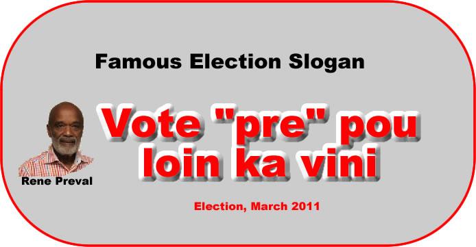 Vote Pre Pou Loin ka vini by - Election slogan by Rene Preval