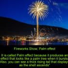 Fireworks Show, Palm effect